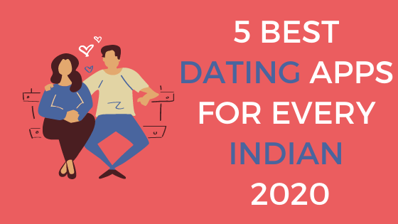 5 best dating apps for every indian 2020